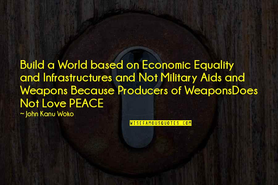 Equality And Love Quotes By John Kanu Woko: Build a World based on Economic Equality and