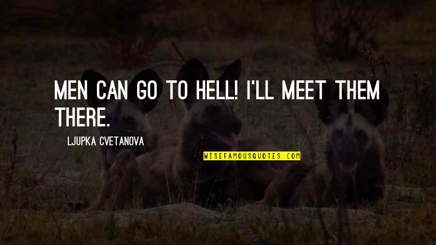 Equality And Love Quotes By Ljupka Cvetanova: Men can go to hell! I'll meet them