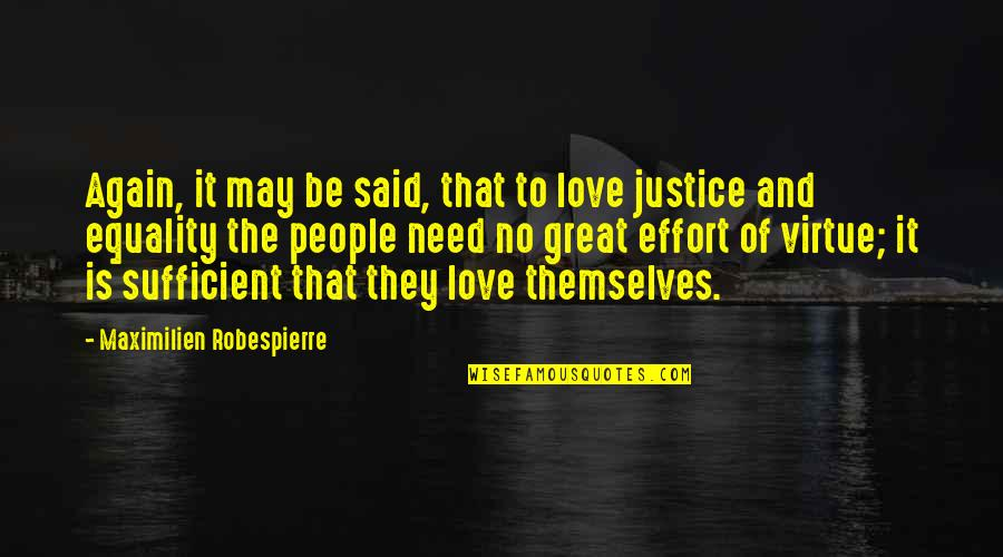 Equality And Love Quotes By Maximilien Robespierre: Again, it may be said, that to love