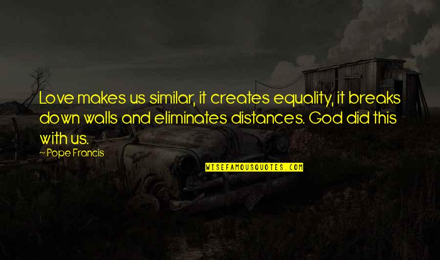 Equality And Love Quotes By Pope Francis: Love makes us similar, it creates equality, it