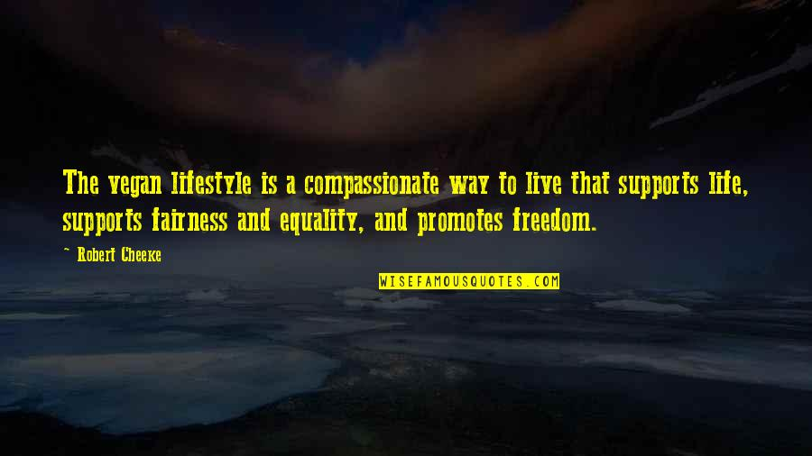 Equality And Love Quotes By Robert Cheeke: The vegan lifestyle is a compassionate way to