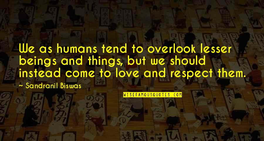 Equality And Love Quotes By Sandranil Biswas: We as humans tend to overlook lesser beings