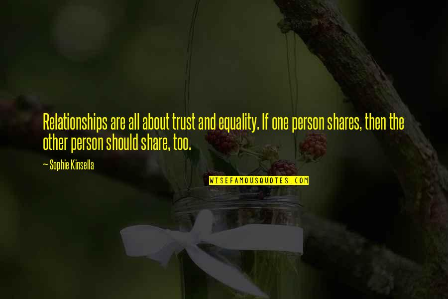 Equality And Love Quotes By Sophie Kinsella: Relationships are all about trust and equality. If