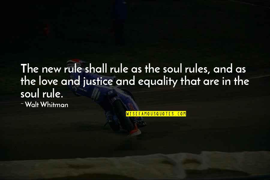 Equality And Love Quotes By Walt Whitman: The new rule shall rule as the soul