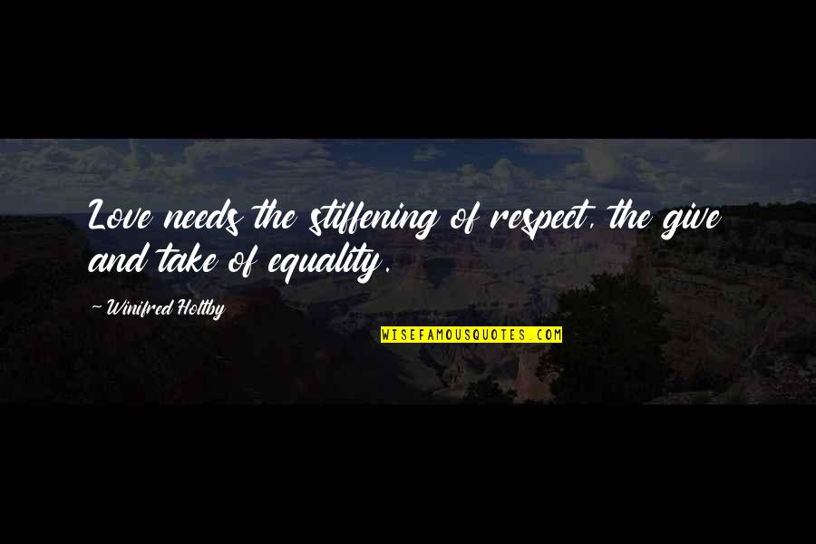 Equality And Love Quotes By Winifred Holtby: Love needs the stiffening of respect, the give