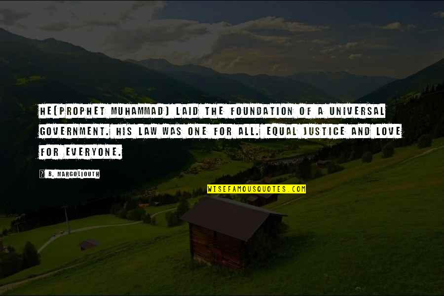 Equality And Peace Quotes By B. Margoliouth: He(Prophet Muhammad) laid the foundation of a universal
