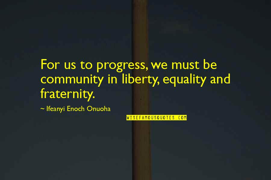 Equality And Peace Quotes By Ifeanyi Enoch Onuoha: For us to progress, we must be community