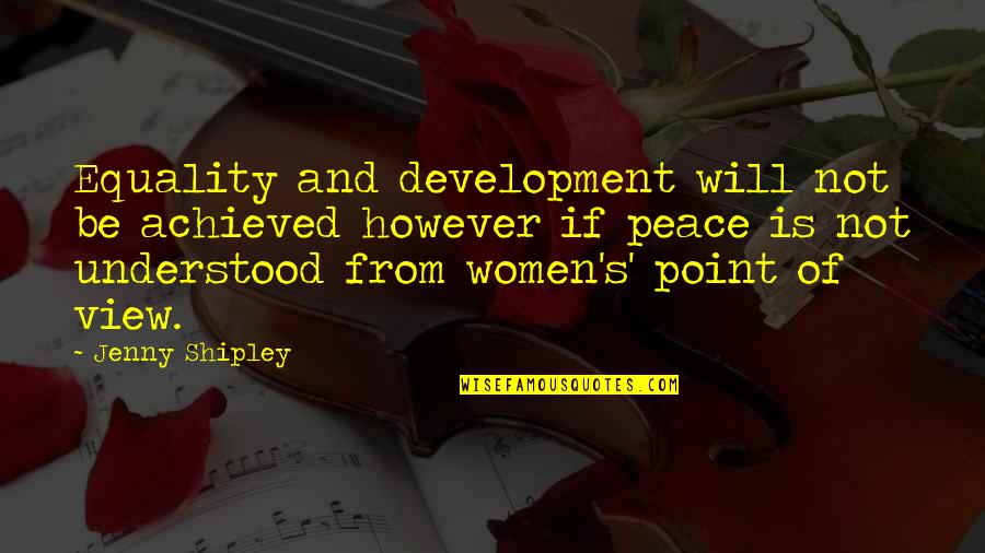 Equality And Peace Quotes By Jenny Shipley: Equality and development will not be achieved however