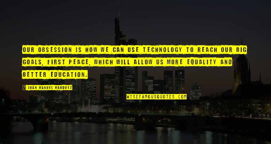 Equality And Peace Quotes By Juan Manuel Marquez: Our obsession is how we can use technology
