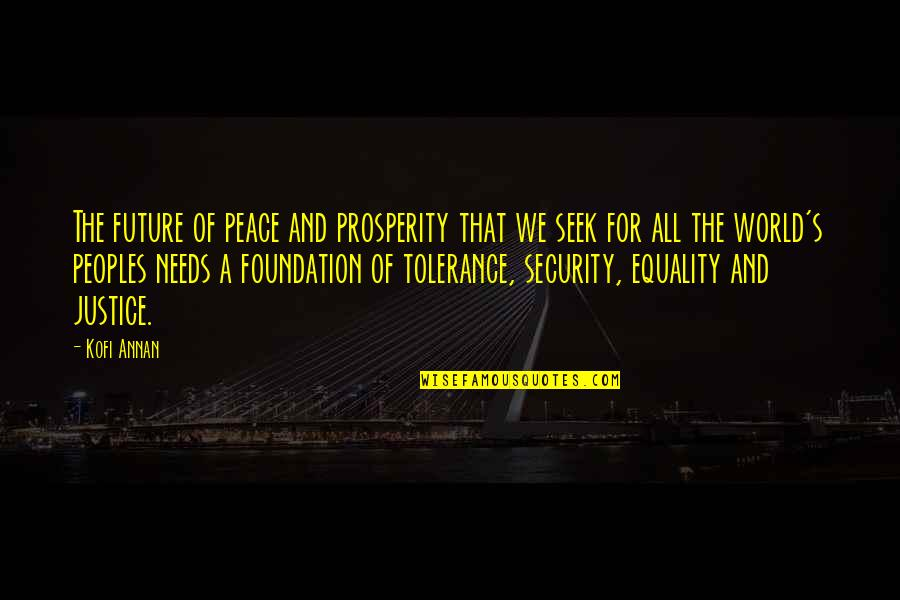Equality And Peace Quotes By Kofi Annan: The future of peace and prosperity that we