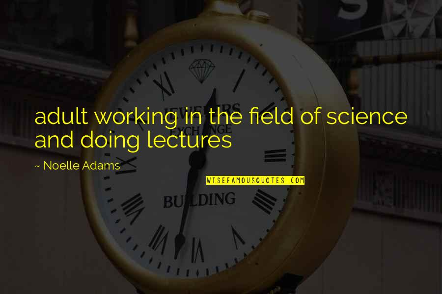 Equality And Peace Quotes By Noelle Adams: adult working in the field of science and