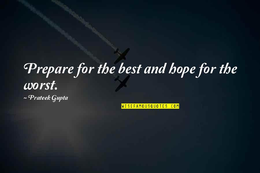 Equality And Peace Quotes By Prateek Gupta: Prepare for the best and hope for the