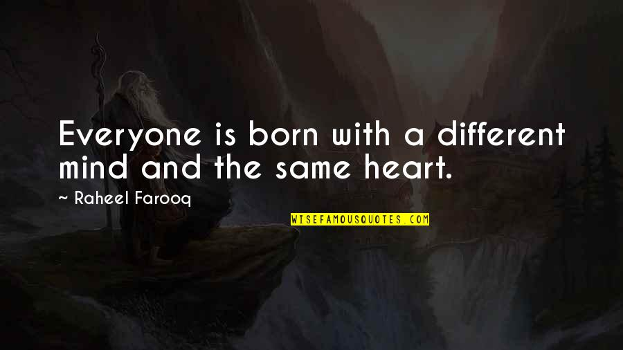 Equality And Peace Quotes By Raheel Farooq: Everyone is born with a different mind and