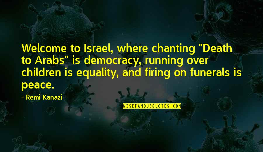 """Equality And Peace Quotes By Remi Kanazi: Welcome to Israel, where chanting """"Death to Arabs"""""""