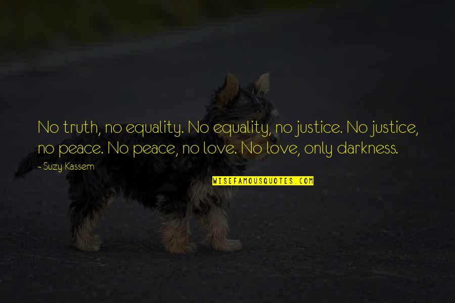 Equality And Peace Quotes By Suzy Kassem: No truth, no equality. No equality, no justice.