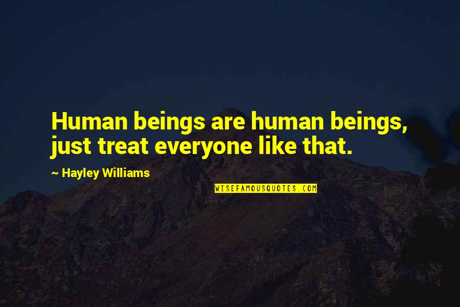 Equality Of Human Beings Quotes By Hayley Williams: Human beings are human beings, just treat everyone