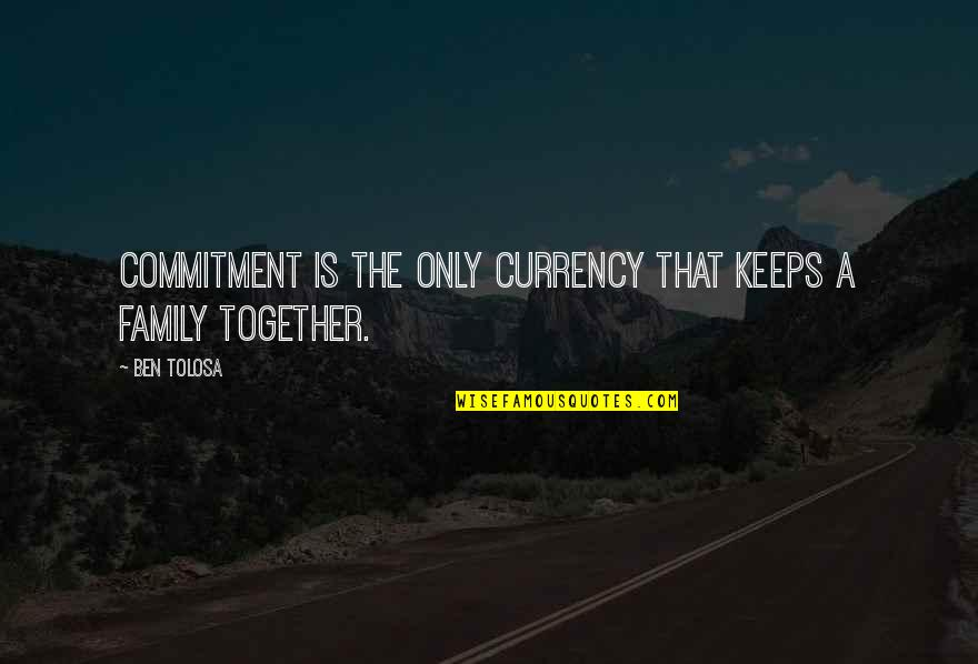 Equestrian Drill Team Quotes By Ben Tolosa: Commitment is the only currency that keeps a