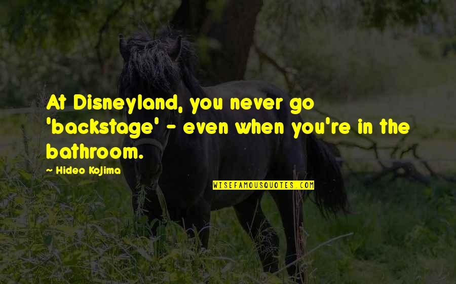 Equestrian Drill Team Quotes By Hideo Kojima: At Disneyland, you never go 'backstage' - even