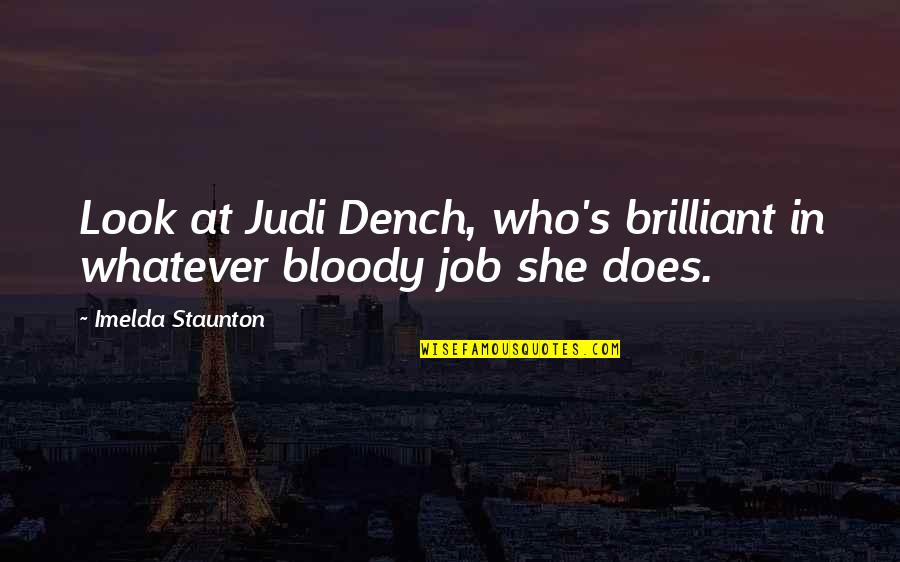 Equestrian Drill Team Quotes By Imelda Staunton: Look at Judi Dench, who's brilliant in whatever