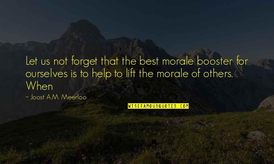 Equestrian Drill Team Quotes By Joost A.M. Meerloo: Let us not forget that the best morale