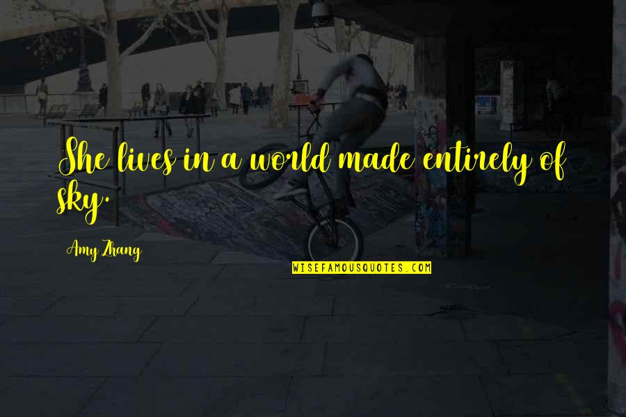 Equilibrium Love Quotes By Amy Zhang: She lives in a world made entirely of