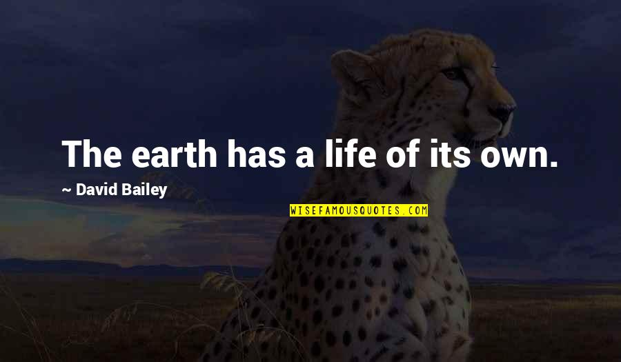 Equilibrium Love Quotes By David Bailey: The earth has a life of its own.