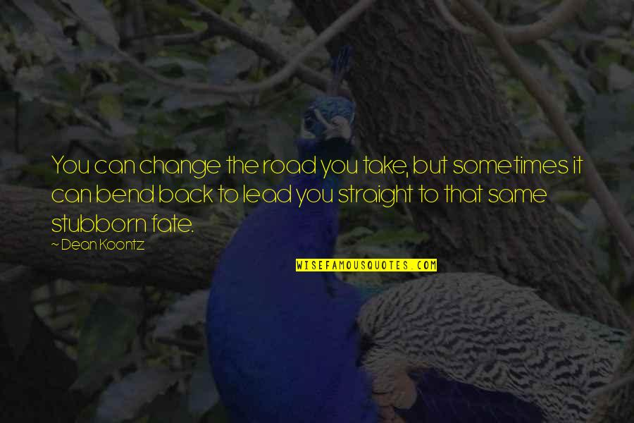 Equilibrium Love Quotes By Dean Koontz: You can change the road you take, but