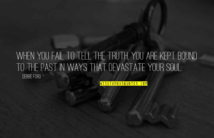 Equilibrium Love Quotes By Debbie Ford: When you fail to tell the truth, you