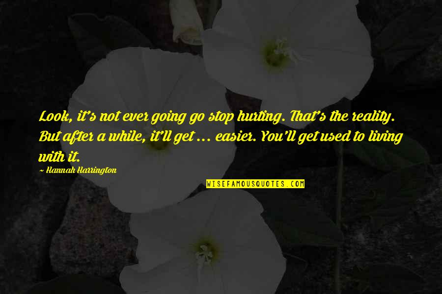 Equilibrium Love Quotes By Hannah Harrington: Look, it's not ever going go stop hurting.