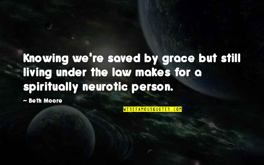 Equinoctial Quotes By Beth Moore: Knowing we're saved by grace but still living