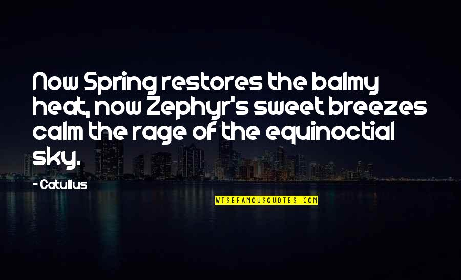 Equinoctial Quotes By Catullus: Now Spring restores the balmy heat, now Zephyr's