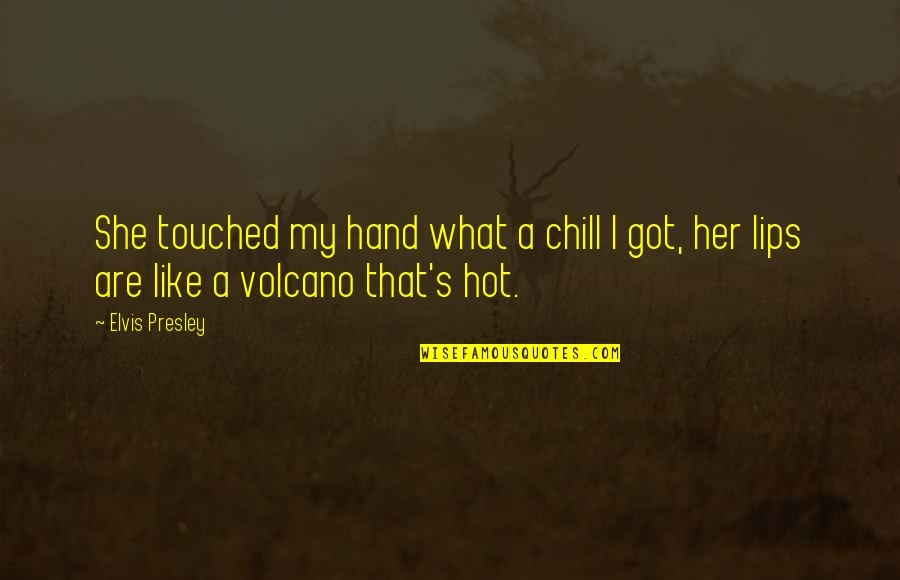 Equinoctial Quotes By Elvis Presley: She touched my hand what a chill I