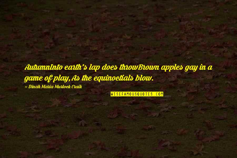 Equinoctials Quotes By Dinah Maria Murlock Craik: AutumnInto earth's lap does throwBrown apples gay in