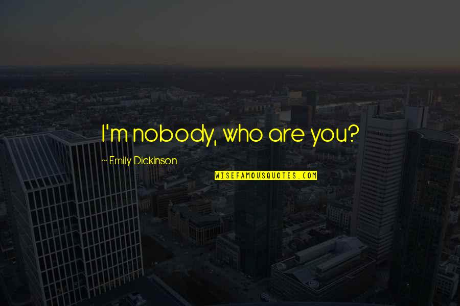 Erap Famous Quotes By Emily Dickinson: I'm nobody, who are you?