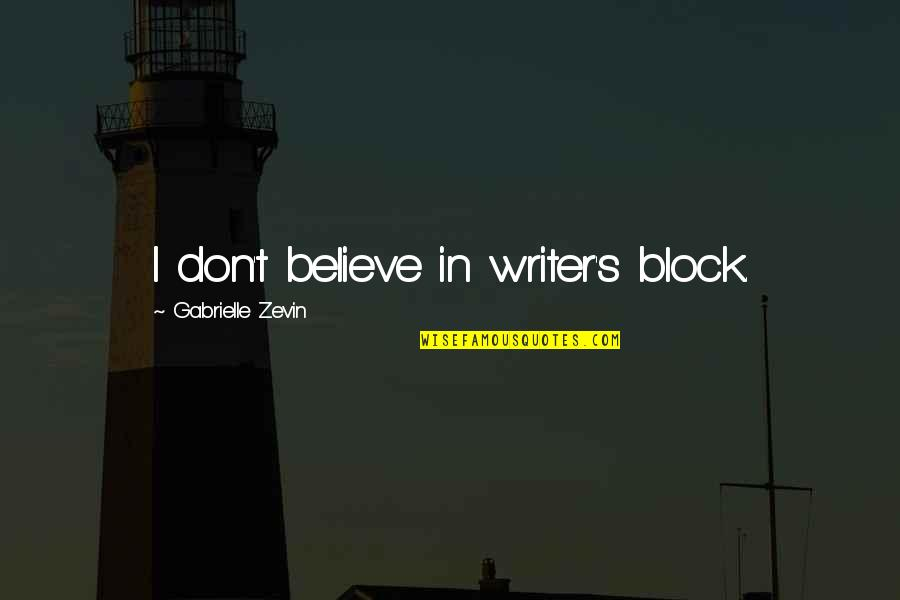 Erap Famous Quotes By Gabrielle Zevin: I don't believe in writer's block.