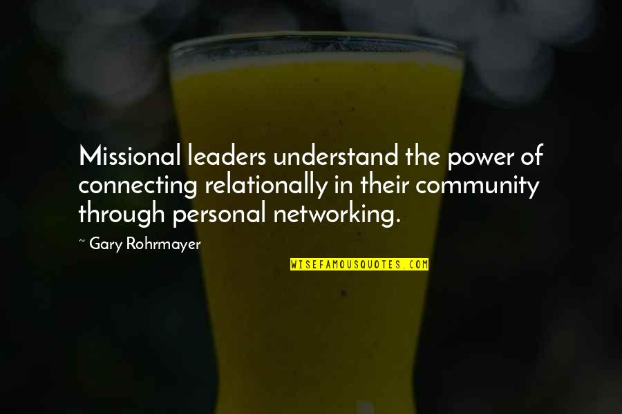 Erap Famous Quotes By Gary Rohrmayer: Missional leaders understand the power of connecting relationally