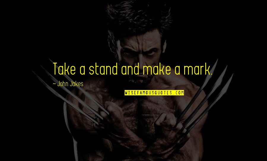 Erap Famous Quotes By John Jakes: Take a stand and make a mark.