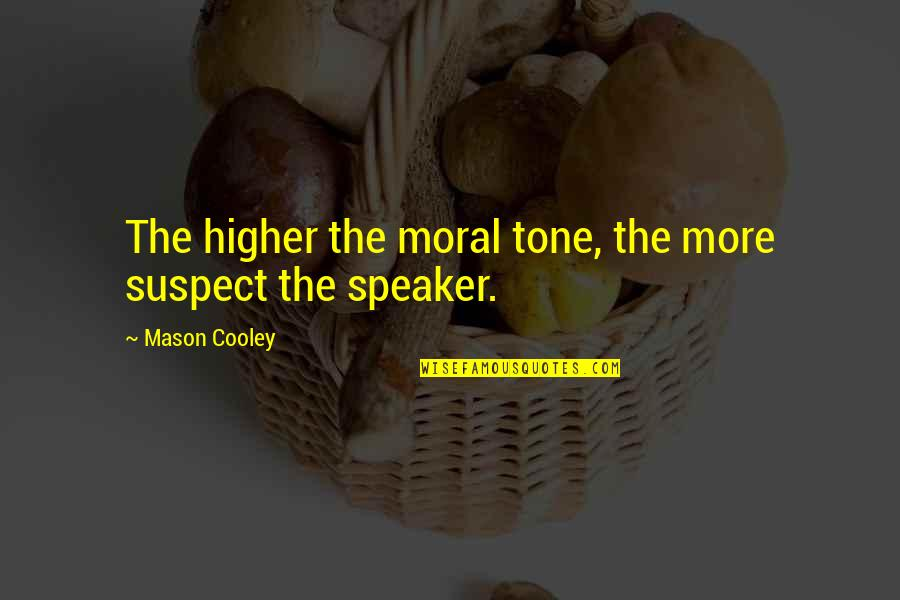 Erap Famous Quotes By Mason Cooley: The higher the moral tone, the more suspect