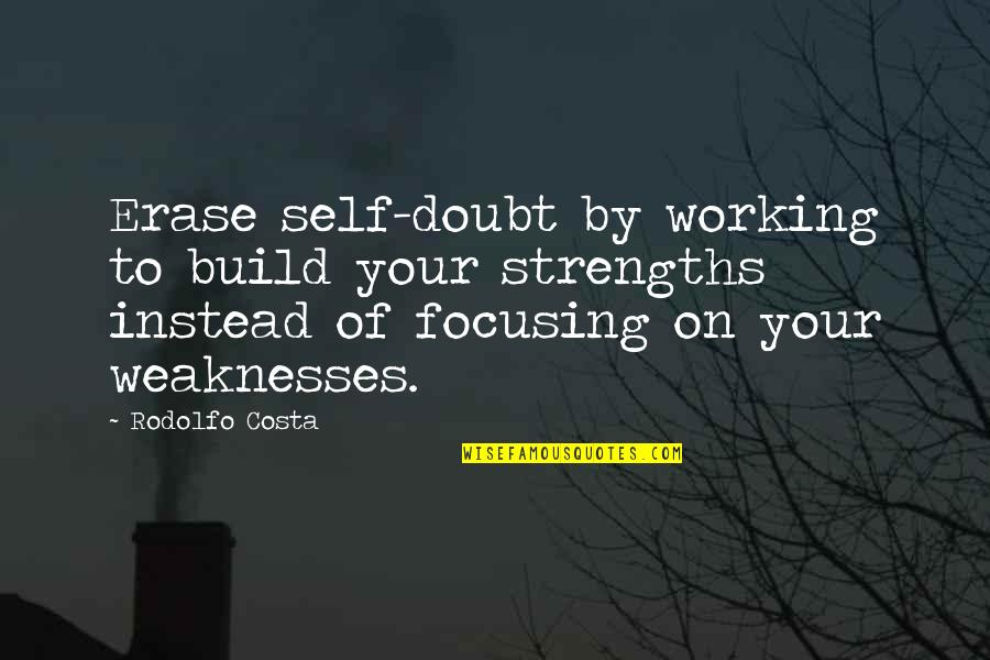 Erase Doubt Quotes By Rodolfo Costa: Erase self-doubt by working to build your strengths