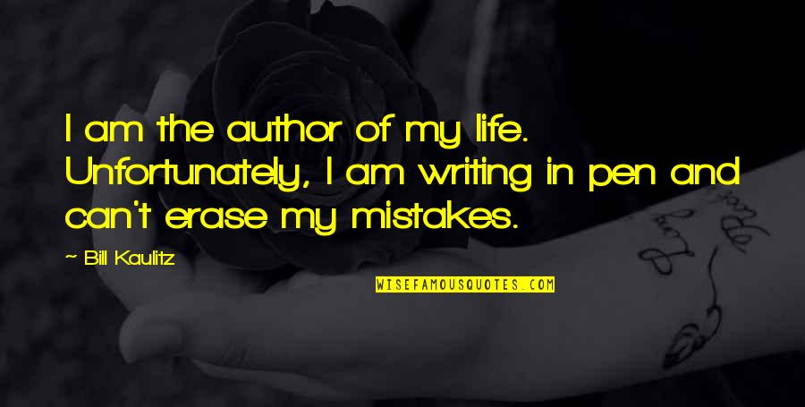 Erase Your Mistakes Quotes By Bill Kaulitz: I am the author of my life. Unfortunately,