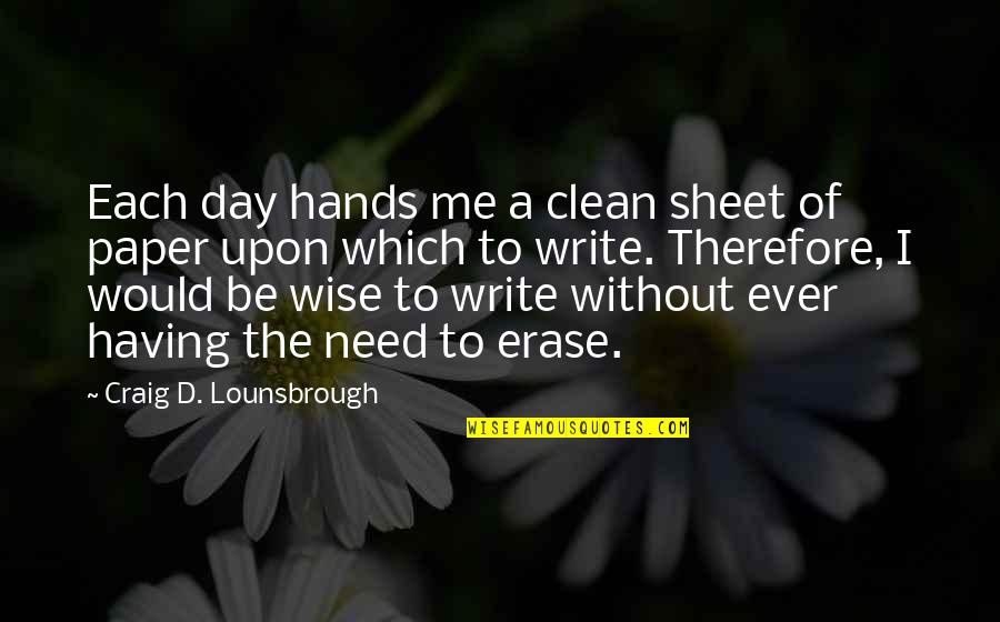 Erase Your Mistakes Quotes By Craig D. Lounsbrough: Each day hands me a clean sheet of
