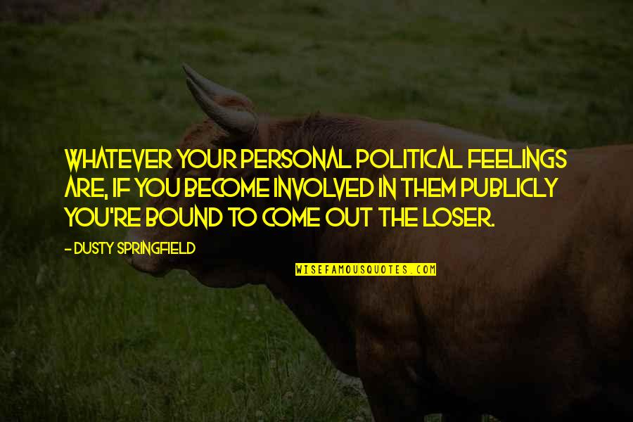 Erase Your Mistakes Quotes By Dusty Springfield: Whatever your personal political feelings are, if you
