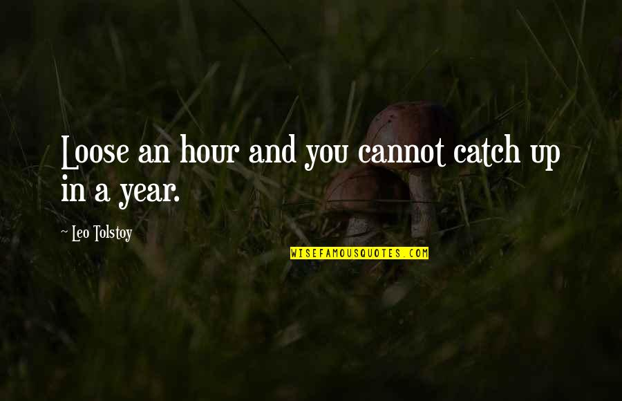 Erase Your Mistakes Quotes By Leo Tolstoy: Loose an hour and you cannot catch up