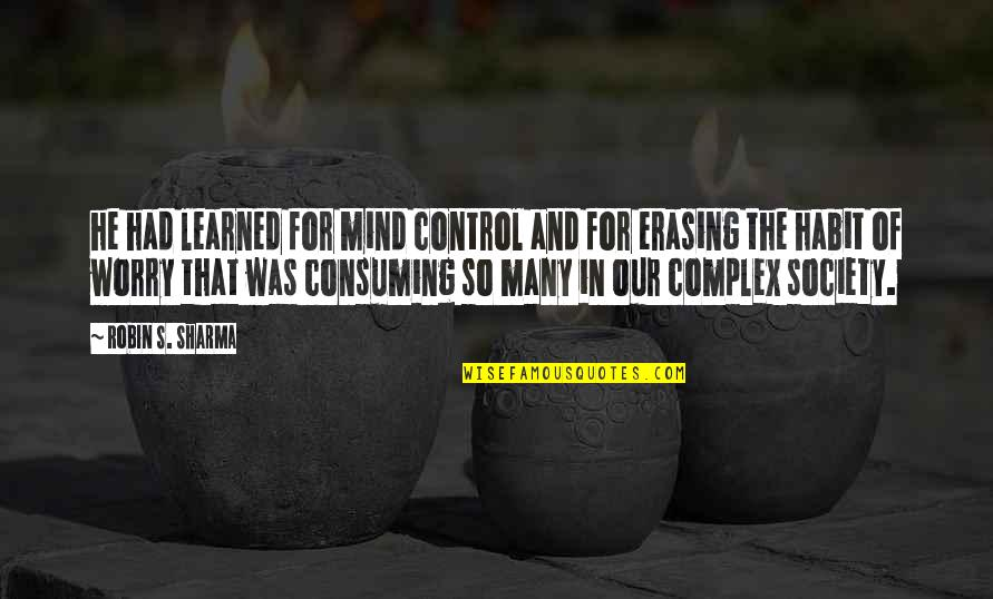 Erasing Quotes By Robin S. Sharma: he had learned for mind control and for