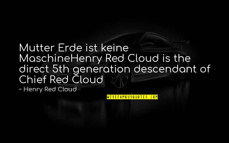 Erde Quotes By Henry Red Cloud: Mutter Erde ist keine MaschineHenry Red Cloud is
