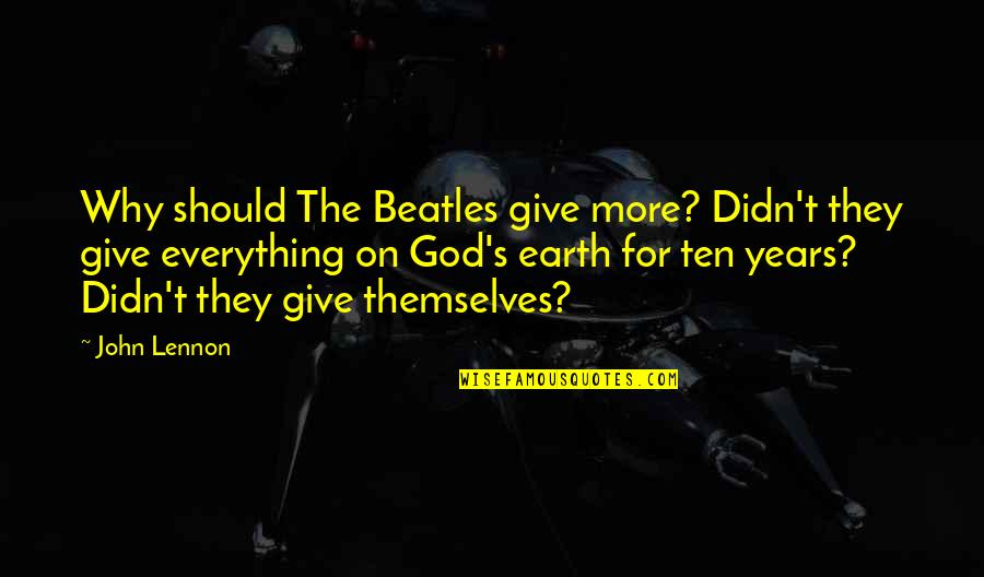 Erde Quotes By John Lennon: Why should The Beatles give more? Didn't they