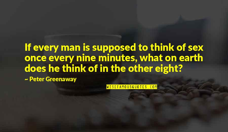Erde Quotes By Peter Greenaway: If every man is supposed to think of