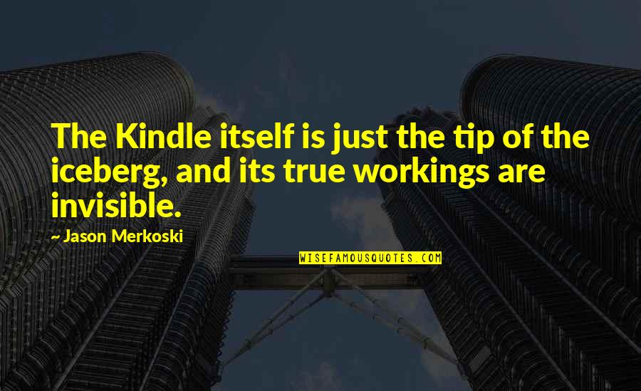 Ereaders Quotes By Jason Merkoski: The Kindle itself is just the tip of