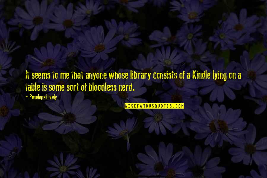 Ereaders Quotes By Penelope Lively: It seems to me that anyone whose library
