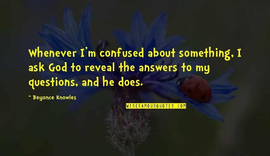 Ergon Quotes By Beyonce Knowles: Whenever I'm confused about something, I ask God